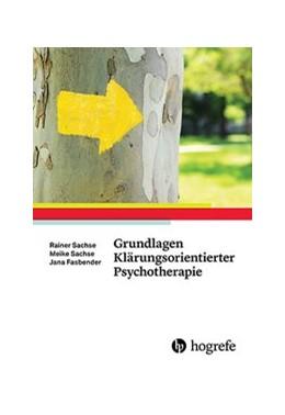 Abbildung von Sachse / Fasbender | Grundlagen Klärungsorientierter Psychotherapie | 1. Auflage | 2016 | beck-shop.de