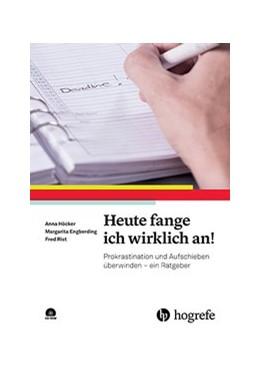 Abbildung von Höcker / Engberding / Rist   Heute fange ich wirklich an!   2016   Prokrastination und Aufschiebe...
