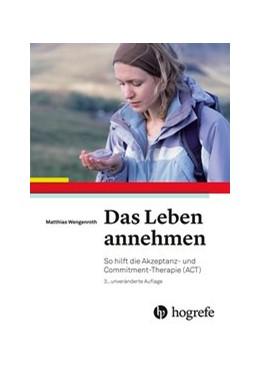 Abbildung von Wengenroth   Das Leben annehmen   2016   So hilft die Akzeptanz- und Co...