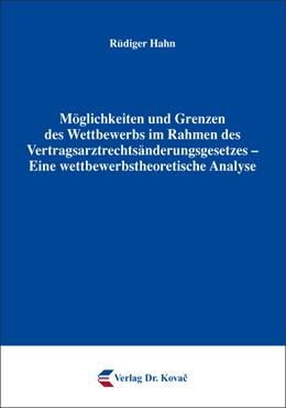 Abbildung von Hahn | Möglichkeiten und Grenzen des Wettbewerbs im Rahmen des Vertragsarztrechtsänderungsgesetzes – Eine wettbewerbstheoretische Analyse | 2016