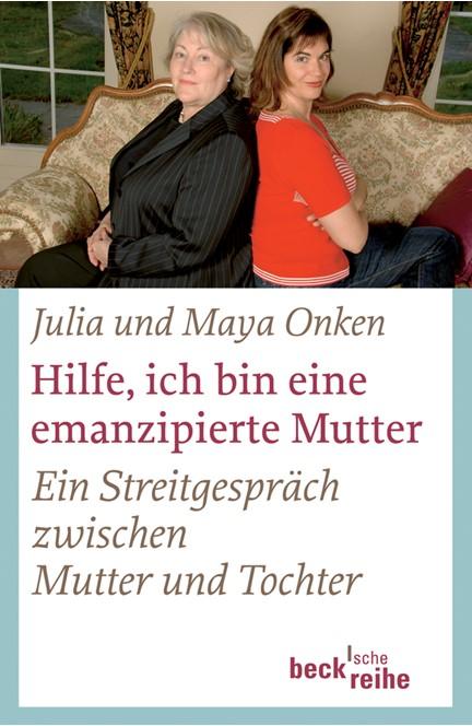 Cover: Julia Onken|Maya Onken, Hilfe, ich bin eine emanzipierte Mutter
