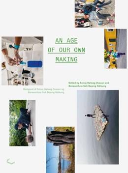 Abbildung von Helweg Ovesen / Soh Bejeng Ndikung | An Age of Our Own Making | 1. Auflage | 2016 | beck-shop.de