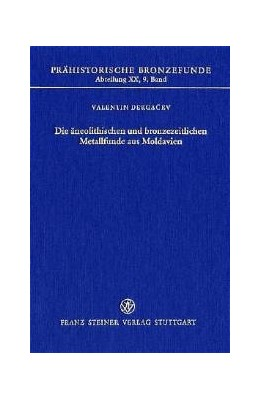 Abbildung von Dergacev | Die äneolithischen und bronzezeitlichen Metallfunde aus Moldavien | 2002 | 20.9