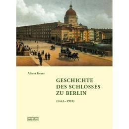 Abbildung von Geyer | Geschichte des Schlosses zu Berlin | 2011 | (1443-1918)