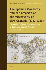 Abbildung von Eissa-Barroso | The Spanish Monarchy and the Creation of the Viceroyalty of New Granada (1717-1739) | 2016