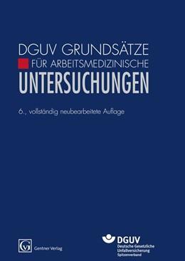 Abbildung von DGUV Grundsätze für Arbeitsmedizinische Untersuchungen | 6. vollständig neubearbeitete Auflage. | 2014