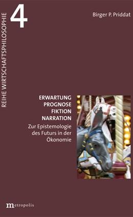 Abbildung von Priddat   Erwartung, Prognose, Fiktion, Narration   2016   Zur Epistemologie des Futurs i...