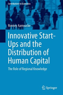 Abbildung von Aamoucke | Innovative Start-Ups and the Distribution of Human Capital | 2016 | The Role of Regional Knowledge
