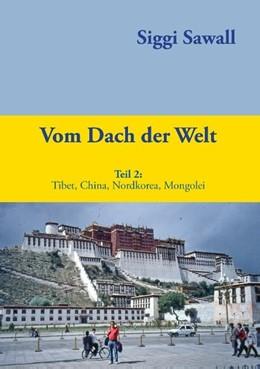 Abbildung von Sawall   Vom Dach der Welt 2   2016   Tibet, China, Nordkorea, Mongo...