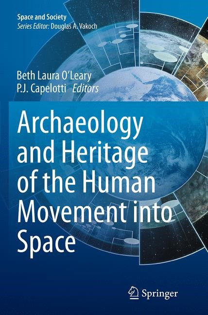 Archaeology and Heritage of the Human Movement into Space | O'Leary / Capelotti | Softcover reprint of the original 1st ed. 2015, 2016 | Buch (Cover)