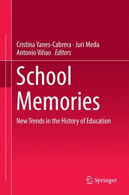 Abbildung von Yanes-Cabrera / Meda / Viñao | School Memories | 1st ed. 2017 | 2016 | New Trends in the History of E...