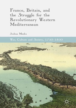 Abbildung von Meeks | France, Britain, and the Struggle for the Revolutionary Western Mediterranean | 1st ed. 2017 | 2017
