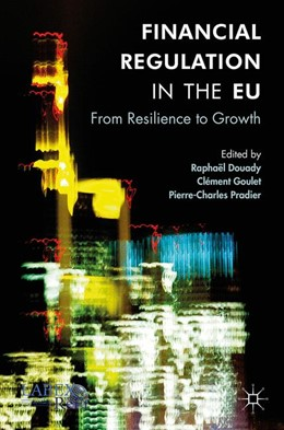 Abbildung von Douady / Goulet / Pradier | Financial Regulation in the EU | 1st ed. 2016 | 2017 | From Resilience to Growth