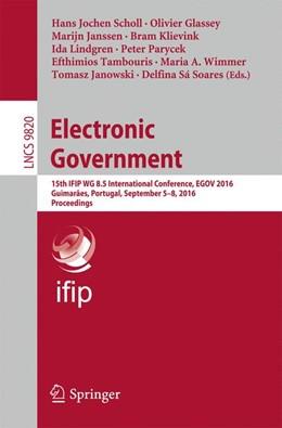 Abbildung von Scholl / Glassey / Janssen / Klievink / Lindgren / Parycek / Tambouris / Wimmer / Janowski / Sá Soares | Electronic Government | 1st ed. 2016 | 2016 | 15th IFIP WG 8.5 International...
