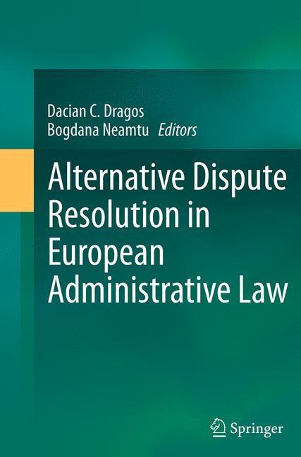 Abbildung von Dragos / Neamtu | Alternative Dispute Resolution in European Administrative Law | Softcover reprint of the original 1st ed. 2014 | 2016
