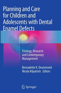 Abbildung von Drummond / Kilpatrick | Planning and Care for Children and Adolescents with Dental Enamel Defects | Softcover reprint of the original 1st ed. 2015 | 2016 | Etiology, Research and Contemp...