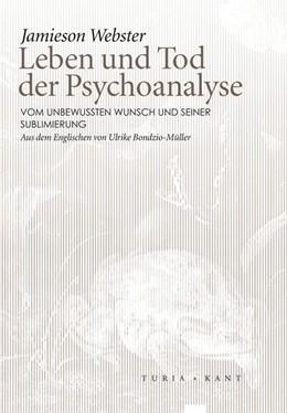 Abbildung von Webster / Neue Subjektile | Leben und Tod der Psychoanalyse | 2016 | Vom unbewussten Wunsch und sei...