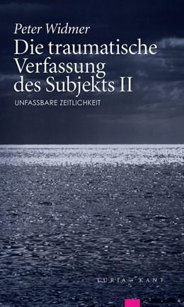Abbildung von Widmer | Die traumatische Verfassung des Subjekts, Band II | 2016 | Band II: Unfassbare Zeitlichke...