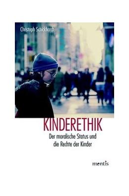 Abbildung von Schickhardt   Kinderethik   2., überarbeitete u. aktualisierte Auflage   2016   Der moralische Status und die ...
