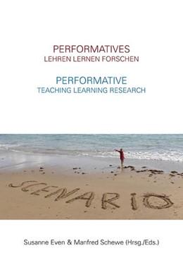 Abbildung von Schewe / Even / Fleming | Performatives Lehren Lernen Forschen - Performative Teaching Learning Research | 2016
