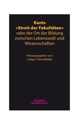 Abbildung von Honnefelder | Kants »Streit der Fakultäten« oder der Ort der Bildung zwischen Lebenswelt und Wissenschaften | 2017