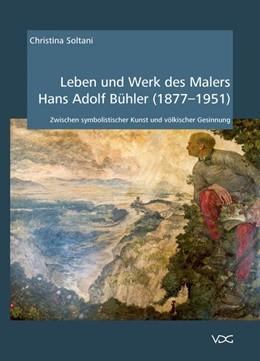 Abbildung von Soltani | Leben und Werk des Malers Hans Adolf Bühler (1877-1951) | 1. Auflage | 2016 | beck-shop.de