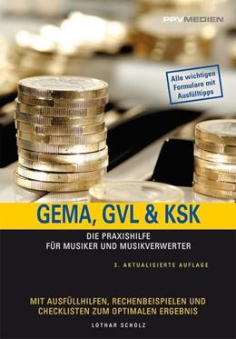 Abbildung von Scholz | GEMA, GVL & KSK | 3., überarbeitete Auflage | 2007 | Die Praxishilfe für Musiker un...
