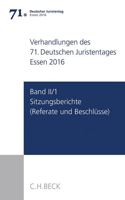 Verhandlungen des 71. Deutschen Juristentages • Essen 2016, Band II/1: Sitzungsberichte - Referate und Beschlüsse | Deutscher Juristentag (djt), 2017 | Buch (Cover)