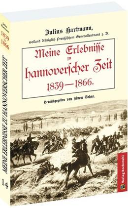 Abbildung von Hartmann   Meine Erlebnisse zu hannoverscher Zeit 1839 - 1866   2. Auflage   2016   beck-shop.de