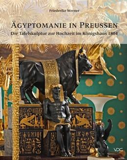 Abbildung von Werner | Ägyptomanie in Preußen | 2016 | Die Tafelskulptur zur Hochzeit...