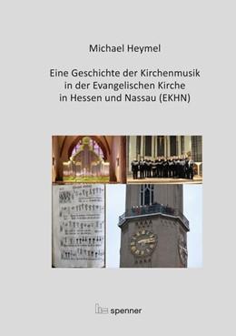 Abbildung von Heymel | Eine Geschichte der Kirchenmusik in der Evangelischen Kirche in Hessen und Nassau (EKHN) | 1. Auflage | 2016 | beck-shop.de