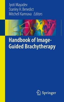 Abbildung von Mayadev / Benedict / Kamrava | Handbook of Image-Guided Brachytherapy | 1st ed. 2017 | 2017