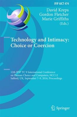 Abbildung von Kreps / Fletcher / Griffiths | Technology and Intimacy: Choice or Coercion | 1st ed. 2016 | 2016 | 12th IFIP TC 9 International C... | 474