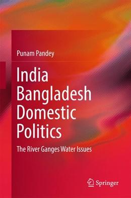 Abbildung von Pandey | India Bangladesh Domestic Politics | 1. Auflage | 2016 | beck-shop.de