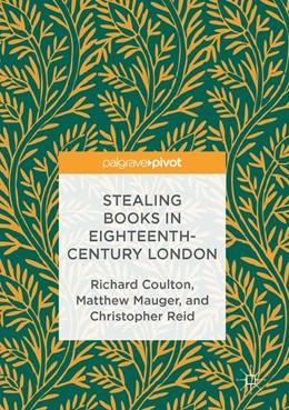 Abbildung von Coulton / Mauger / Reid   Stealing Books in Eighteenth-Century London   1st ed. 2016   2015