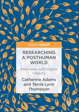 Abbildung von Adams / Thompson | Researching a Posthuman World | 1st ed. 2016 | 2016 | Interviews with Digital Object...