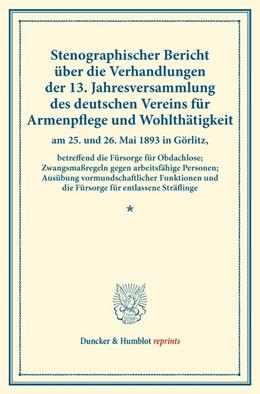 Abbildung von Stenographischer Bericht über die Verhandlungen der 13. Jahresversammlung des deutschen Vereins für Armenpflege und Wohlthätigkeit am 25. und 26. Mai 1893 in Görlitz | 1. Auflage | 2016 | beck-shop.de