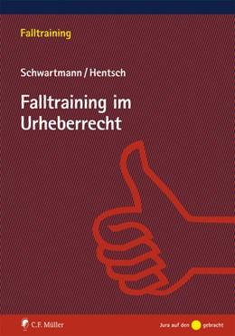 Abbildung von Hentsch / Schwartmann   Falltraining im Urheberrecht   1. Auflage   2017   beck-shop.de