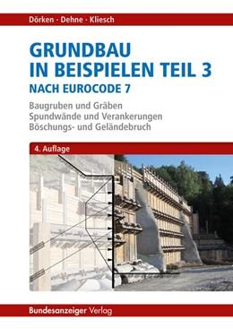 Abbildung von Dörken / Dehne / Kliesch | Grundbau in Beispielen Teil 3 nach Eurocode 7 | 4., überarbeitete und aktualisierte Auflage | 2016 | Baugruben und Gräben, Spundwän...