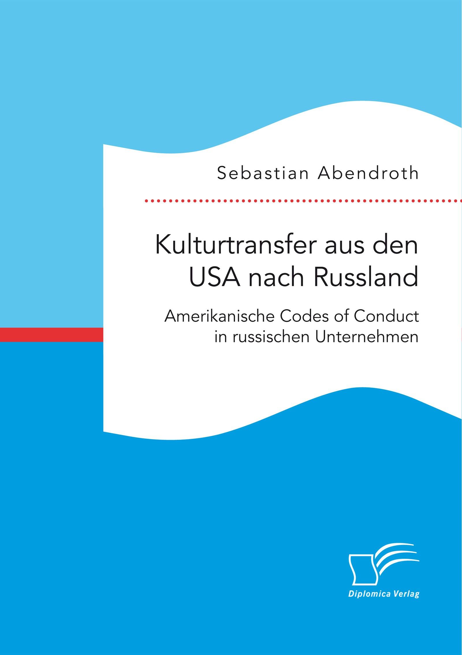 Kulturtransfer aus den USA nach Russland. Amerikanische Codes of Conduct in russischen Unternehmen   Abendroth   Erstauflage, 2016   Buch (Cover)