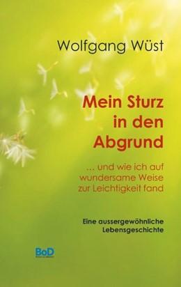 Abbildung von Wüst | Mein Sturz in den Abgrund | 4. Auflage | 2019 | ... und wie ich auf wundersame...