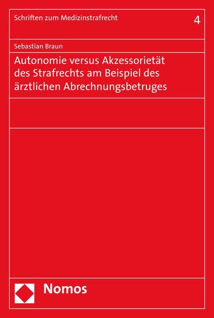 Autonomie versus Akzessorietät des Strafrechts am Beispiel des ärztlichen Abrechnungsbetruges   Braun, 2016   Buch (Cover)