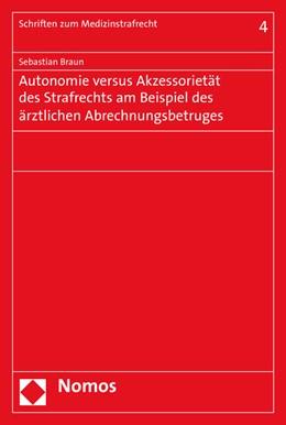 Abbildung von Braun   Autonomie versus Akzessorietät des Strafrechts am Beispiel des ärztlichen Abrechnungsbetruges   2016