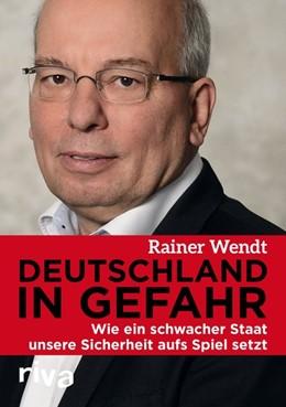 Abbildung von Wendt | Deutschland in Gefahr | 1. Auflage | 2016 | beck-shop.de