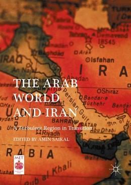 Abbildung von Saikal | The Arab World and Iran | 1st ed. 2016 | 2016 | A Turbulent Region in Transiti...