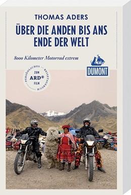 Abbildung von Aders   Über die Anden bis ans Ende der Welt (DuMont Reiseabenteuer)   2. Auflage   2016   8000 Kilometer Motorrad extrem