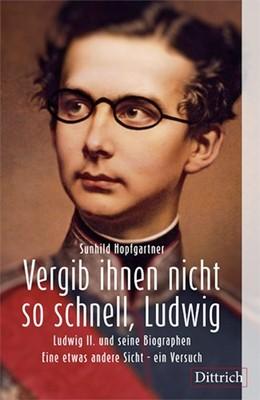 Abbildung von Hopfgartner   Vergib Ihnen nicht so schnell, Ludwig   2016   Sachbuch