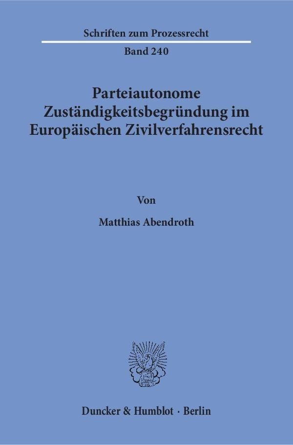 Abbildung von Abendroth | Parteiautonome Zuständigkeitsbegründung im Europäischen Zivilverfahrensrecht | 1. Auflage | 2016