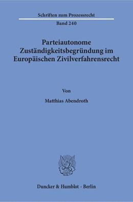 Abbildung von Abendroth   Parteiautonome Zuständigkeitsbegründung im Europäischen Zivilverfahrensrecht   1. Auflage   2016