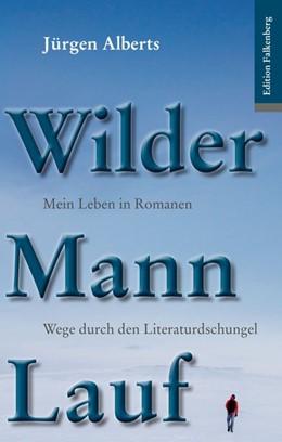 Abbildung von Alberts | Wilder Mann Lauf | 2016 | Mein Leben in Romanen. Wege du...